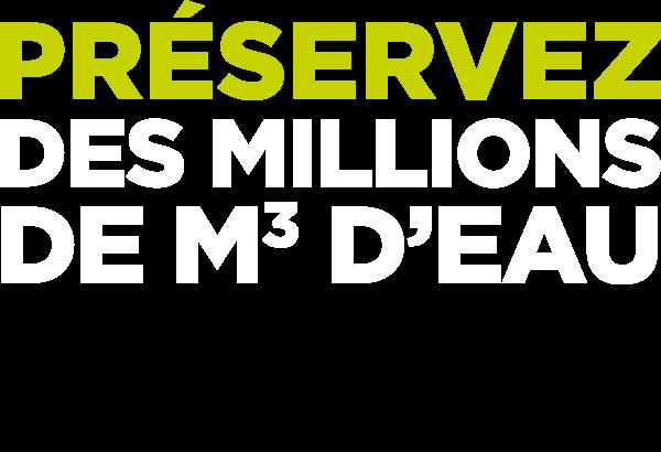 Préservez des millions de m3 d'eau